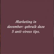 Marketing in december: gebruik deze 5 anti-stress tips
