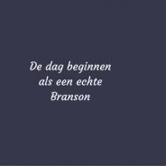 De dag beginnen als een echte Branson